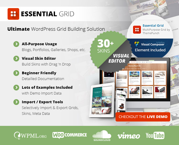ESSENTIAL GRID Ultimate WordPress Gridi Ujenzi Solution Matumizi Blogs, Portfolios, picha, Maduka, nk Visual Ngozi Mhariri Kujenga Skins na Drag Drop Beginner kirafiki Detailled Documentation Kura Mifano Ni pamoja na Demo Import Data Import Export Vyombo vya Selectively Import Export grids, Skins, Meta Takwimu CHECKOIJT LIVE DEMO WPMLORG IV1JCOMMERCE. vfrneo SOUNOCLOUD